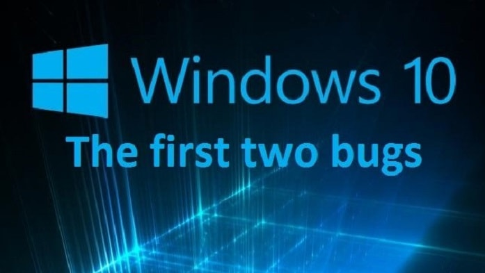Windows 10, the first two bugs
